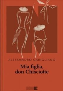Mia figlia don Chisciotte, Alessandro Garigliano - La Bibliothèque italienne