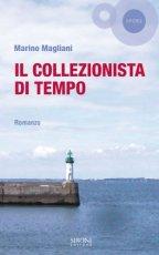 Il collezionista di tempo, Marino Magliani - La Bibliothèque italienne