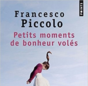 Petits moments de bonheur volés, Francesco Piccolo - La Bibliothèque italienne