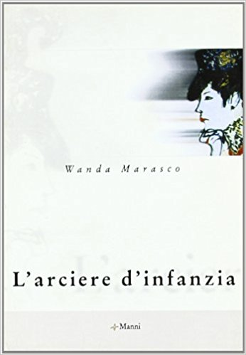 L'arciere d'infanzia, Wanda Marasco – La Bibliothèqueitalienne